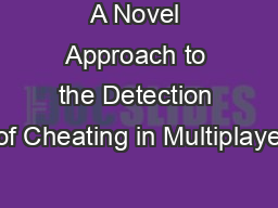 A Novel Approach to the Detection of Cheating in Multiplaye