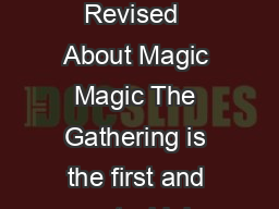 Magic The Gathering Fact Sheet Revised  About Magic Magic The Gathering is the first and most widely played trading card game