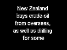 New Zealand buys crude oil from overseas, as well as drilling for some