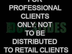 FOR PROFESSIONAL CLIENTS ONLY. NOT TO BE DISTRIBUTED TO RETAIL CLIENTS