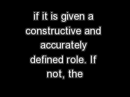 if it is given a constructive and accurately defined role. If not, the