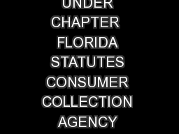 LICENSING AND REGISTRATION APPLICATION INSTRUCTIONS LICENSES ISSUED UNDER CHAPTER  FLORIDA STATUTES CONSUMER COLLECTION AGENCY CONSUMER COLLECTION AGENCY Consumer collection agency means any debt col