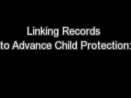 Linking Records to Advance Child Protection: