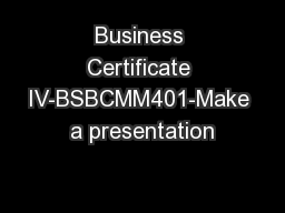 Business Certificate IV-BSBCMM401-Make a presentation