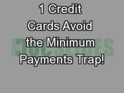1 Credit Cards Avoid the Minimum Payments Trap! PowerPoint PPT Presentation