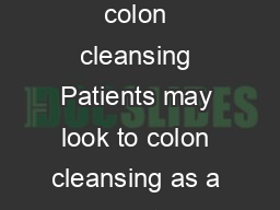 THE JOURNAL OF AMILY PRAC ICE AU ST  VOL  O  e dangers of colon cleansing Patients may look to colon cleansing as a way to enhance their wellbeing but in reality they may be doing themselves harm