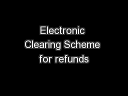 Electronic Clearing Scheme for refunds