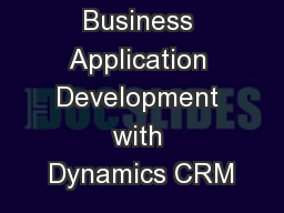 Rapid Business Application Development with Dynamics CRM PowerPoint PPT Presentation