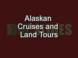 Alaskan Cruises and Land Tours PowerPoint PPT Presentation