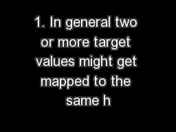1. In general two or more target values might get mapped to the same h