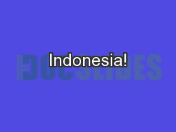 Indonesia! PowerPoint PPT Presentation