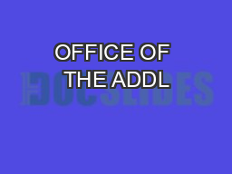 OFFICE OF THE ADDL