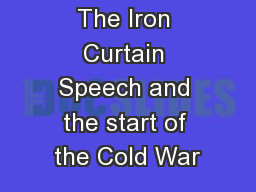 The Iron Curtain Speech and the start of the Cold War PowerPoint PPT Presentation