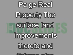 lorida tme of Re nu se on Co mme Rea rop Re ta ls Pa ge Real Property The surface land improvements thereto and fixtures also called realty and real estate