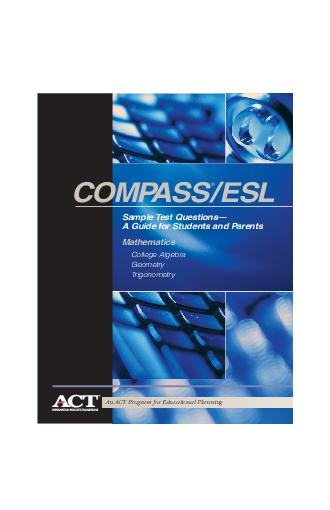 An ACT Program for Educational Planning COMPASSESL Sample Test Questions A Guide for Students and Parents Mathematics College Algebra Geometry Trigonometry COMPASSESL CoverIntro   AM Page   Note to S