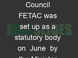 The Further Education and Training Awards Council FETAC was set up as a statutory body on  June  by the Minister for Education and Science