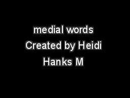 medial words Created by Heidi Hanks M  PowerPoint PPT Presentation