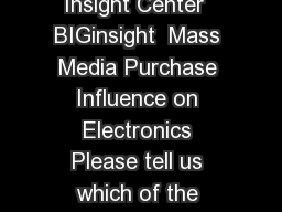 The Path to Consumer Electronics Purchases IAB Insight Center  BIGinsight  Mass Media Purchase Influence on Electronics Please tell us which of the following media infl uences your ELECTRONICS purcha