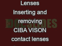 How to Insert and Remove Your Contact Lenses Inserting and removing CIBA VISON contact lenses is easy once you get the hang of it