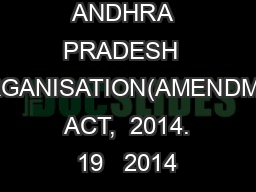 THE  ANDHRA  PRADESH  REORGANISATION(AMENDMENT)  ACT,  2014. 19   2014