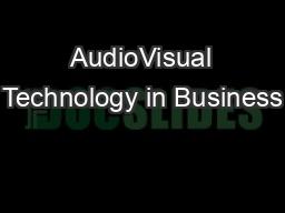 AudioVisual Technology in Business PDF document - DocSlides