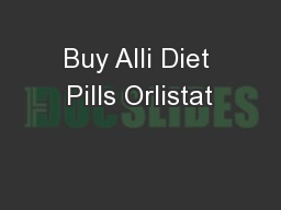 Buy Alli Diet Pills Orlistat PowerPoint PPT Presentation