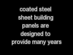 coated steel sheet building panels are designed to provide many years PowerPoint PPT Presentation