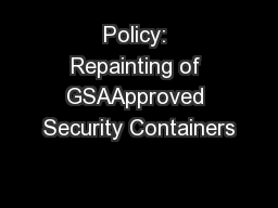 Policy: Repainting of GSAApproved Security Containers PowerPoint PPT Presentation