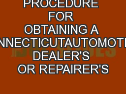 PROCEDURE FOR OBTAINING A CONNECTICUTAUTOMOTIVE DEALER'S OR REPAIRER'S