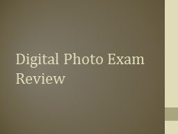 Digital Photo Exam Review