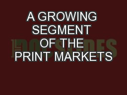 A GROWING SEGMENT OF THE PRINT MARKETS