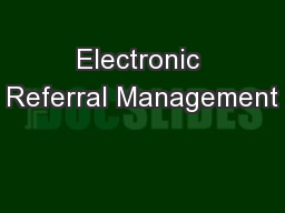 Electronic Referral Management PowerPoint PPT Presentation