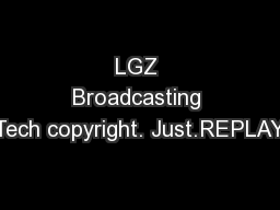 LGZ Broadcasting Tech copyright. Just.REPLAY