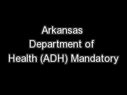 Arkansas Department of Health (ADH) Mandatory