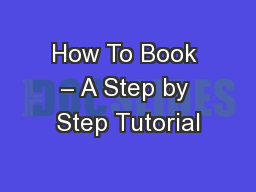 How To Book – A Step by Step Tutorial PowerPoint PPT Presentation