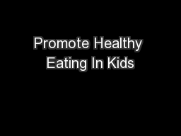 Promote Healthy Eating In Kids PowerPoint PPT Presentation