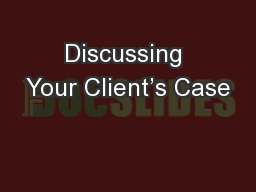 Discussing Your Client's Case PowerPoint PPT Presentation