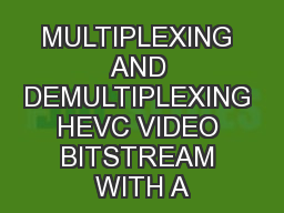 MULTIPLEXING AND DEMULTIPLEXING HEVC VIDEO BITSTREAM WITH A