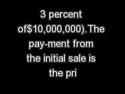 3 percent of$10,000,000).The pay-ment from the initial sale is the pri