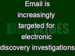 Email is increasingly targeted for electronic discovery investigations