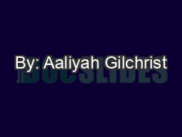 By: Aaliyah Gilchrist