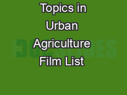 Topics in Urban Agriculture Film List  PDF document - DocSlides