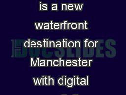 Useful information Events MediaCityUK is a new waterfront destination for Manchester with digital creativity learning and leisure at its heart