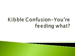 Kibble Confusion-You're feeding what?