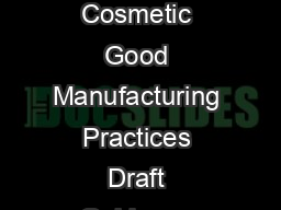 Contains Nonbinding Recommendations DraftNot for Implementation Guidance for Industry Cosmetic Good Manufacturing Practices Draft Guidance Additional copies are available from Office of Cosmetics and