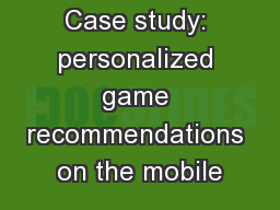 Case study: personalized game recommendations on the mobile PowerPoint PPT Presentation
