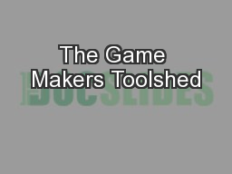 The Game Makers Toolshed