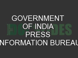 GOVERNMENT OF INDIA PRESS INFORMATION BUREAU