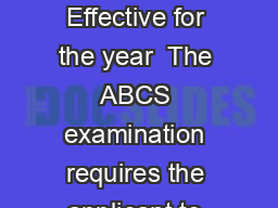AMERICAN BOARD OF COSMETIC SURGERY Certification Requirements Effective for the year  The ABCS examination requires the applicant to be boarded by one of seven accredited boards listed below