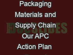 KEdEd Executive Summary The Costco Commitment Company Overview Packaging Materials and Supply Chain Our APC Action Plan  Current Costco Warehouses  Annual Reporting   As a signatory to the Australia
